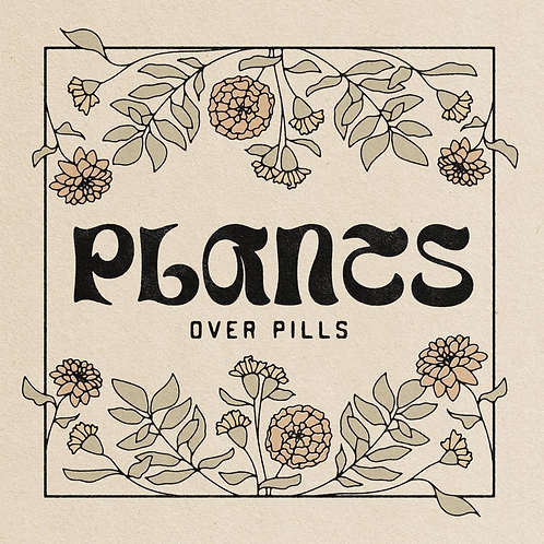 Plants Over Pills