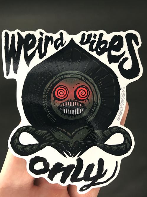 Weird Vibes Only