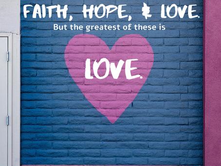 Why Faith, Hope, & Love?