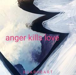 ANGER KILLS LOVE