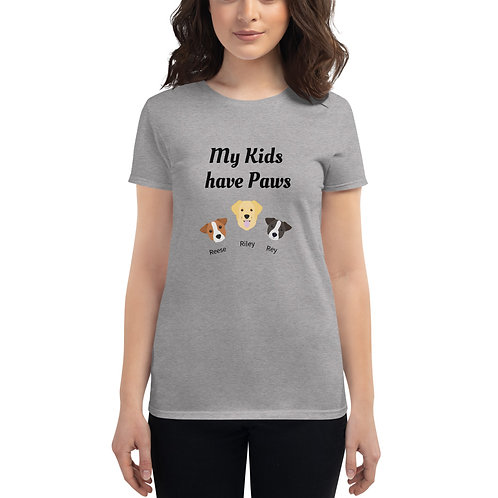 My Kids Have Paws Custom Women's T Shirt (Contact Us)