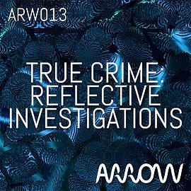 ARW013 True Crime: Reflective Investigations