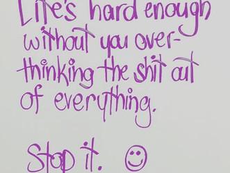 Stop overthinking everything!