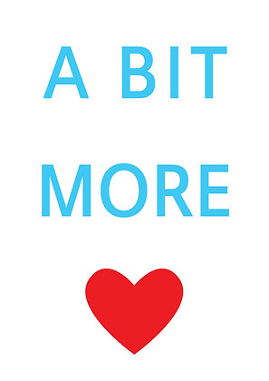 "Poster ""A Bit More Love"""