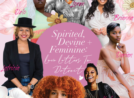 Spirited, Devine + Feminine;  Love Letters To Detroit