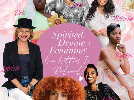 Spirited, Devine + Feminine;  Love Letters To Detroit