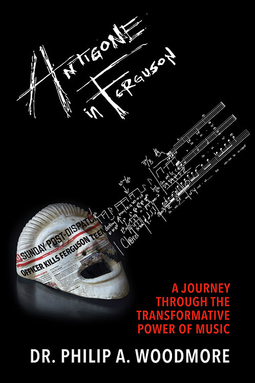 Antigone in Ferguson: A Journey Through the Transformative Power of Music (Book)