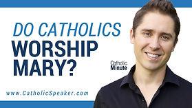 Do Catholics Worship Mary.jpg