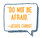 Do Not Be Afraid.png