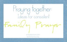 Ideas for Consistent Family Prayer