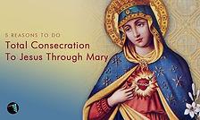 Marian Consecration - 5 reasons.jpg