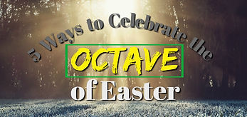 Easter Octave - 5 Ways to Celebrate.jpg