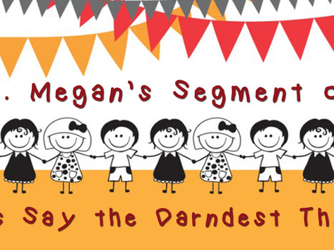 Kids Say the Darndest Things with Miss. Megan
