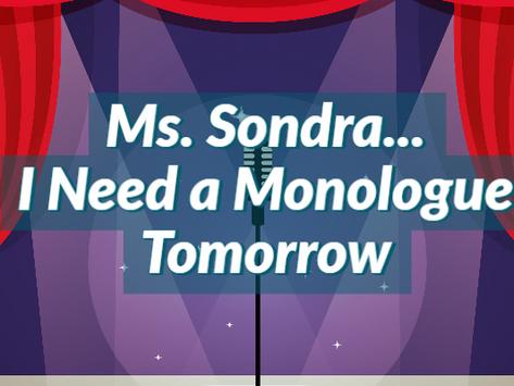 Ms. Sondra...I need a monologue.