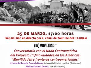 """Conversatorio Nodo Centroamérica """"Movilidades y fronteras centroamericanas"""""""