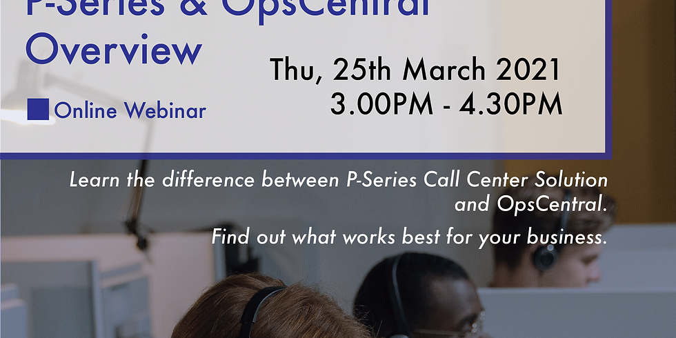 Contact Center Workshop: P-Series & OpsCentral Overview