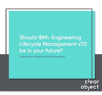 IBM® ELM 7.0 Is Here. Can Your Software Engineering Operations Benefit?