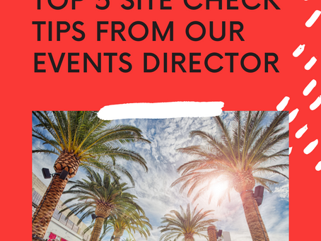 Top 5 Site Check Tips from our Events Director