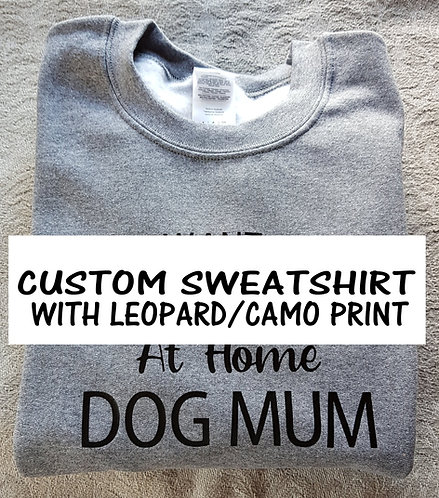 CUSTOM PRINT Sweatshirt LEOPARD/CAMO PLEASE MESSAGE BEFORE ORDERING