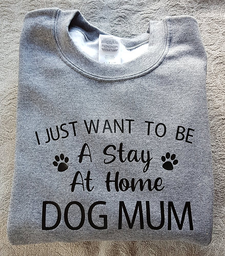 Stay At Home Dog Mum SWEATSHIRT GREY