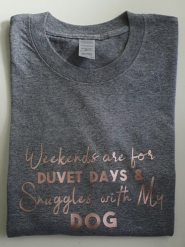 Duvet Days and Snuggles with My Dog - Various colours Tee Shirt