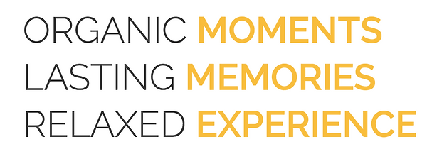Organic moments, lasting memories, relaxed experiece