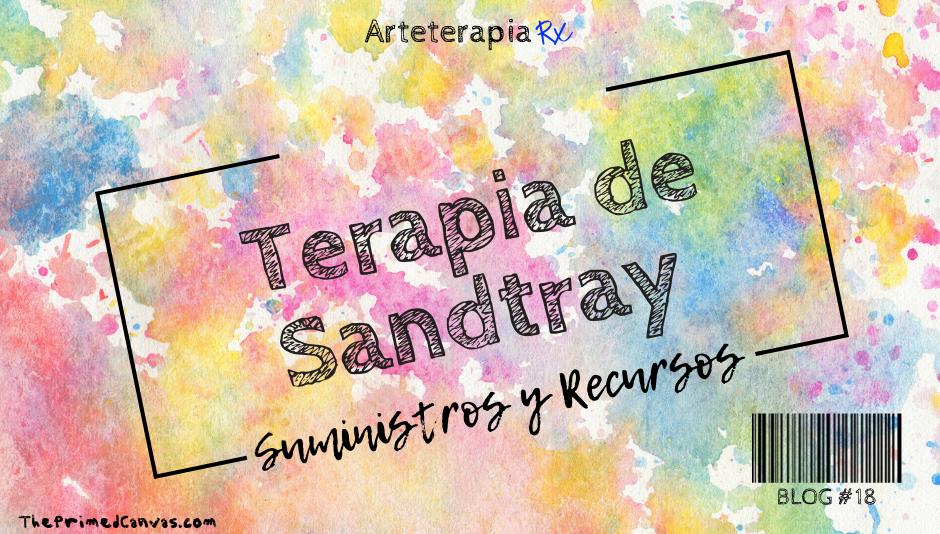 Recursos y suministros de la terapia Sandtray para terapeutas creativos, terapeutas de juego y terapeutas de arte. Blog número 18 de Arteterapia Rx