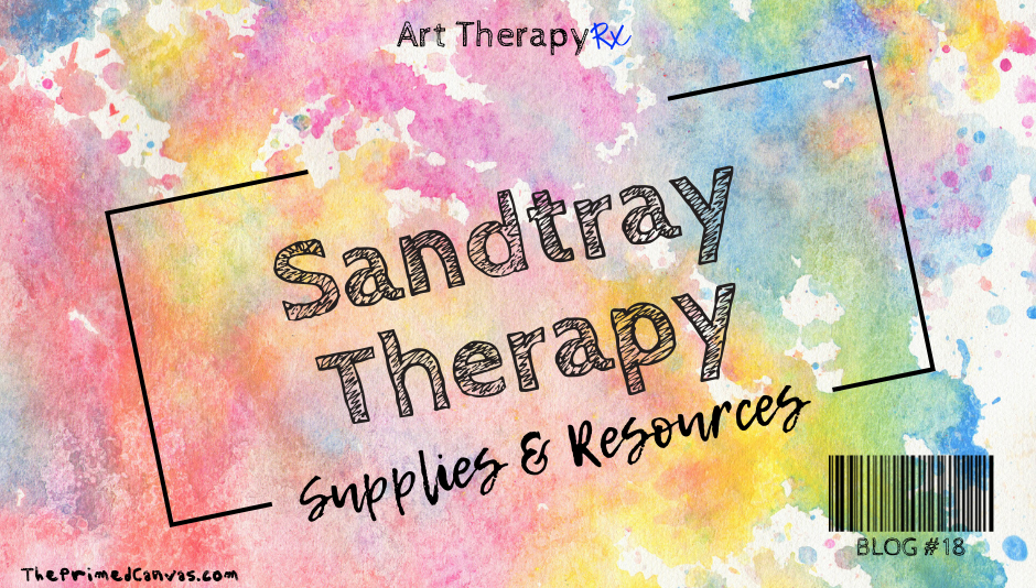 Sandtray therapy resources and supplies for creative therapists, play therapists, and art therapists. Art Therapy Rx Blog number 18