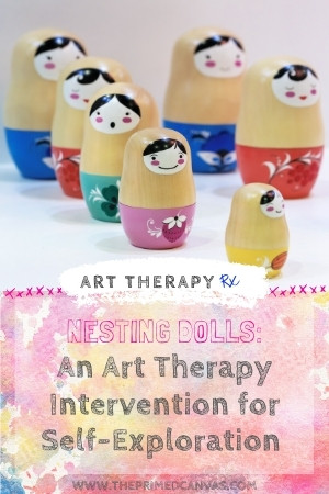 Using nesting dolls in art therapy for self-exploration.