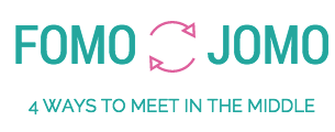 From FOMO to JOMO: 4 Ways to Meet in the Middle