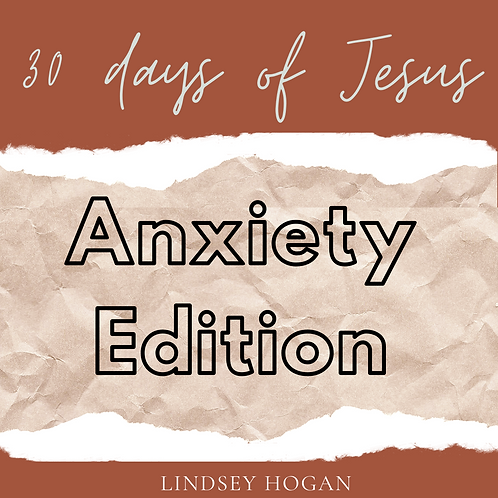 30 Days Of Jesus- Anxiety Edition