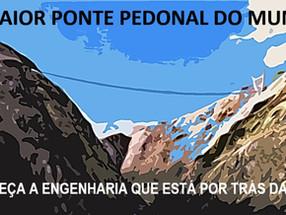 A ENGENHARIA POR TRÁS DA MAIOR PONTE PEDONAL DO MUNDO