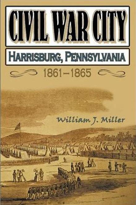 Civil War City: Harrisburg, Pennsylvania 1861-1863