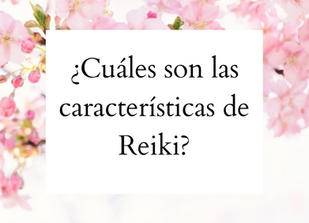 ¿Cuáles son las características de Reiki?