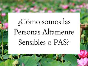 ¿Cómo somos las Personas Altamente Sensibles o PAS?