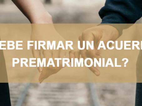 ¿DEBE FIRMAR UN ACUERDO PREMATRIMONIAL?