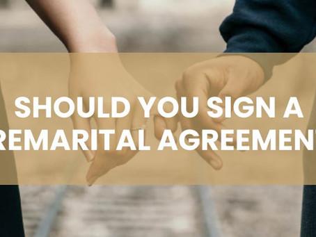SHOULD YOU SIGN A PREMARITAL AGREEMENT?