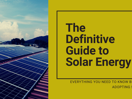 The Definitive Guide to Solar Energy - Everything You Need to Know Before Adopting Solar.
