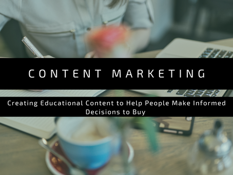 Content Marketing: Creating Educational Content to Help People Make Informed Decisions to Buy