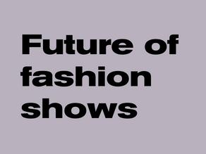 The Future of the Fashion Show
