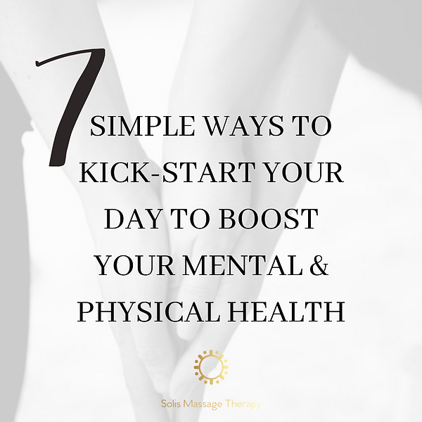 7 SIMPLE WAYS TO KICK-START YOUR DAY TO