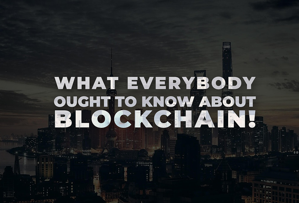 What everybody ought to know about Blockchain Technology