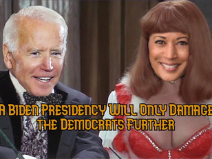 A Biden Presidency Will Only Damage the Democrats Further
