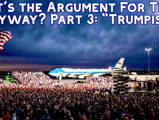 """What's the Argument For Trump, Anyway? Part 3: """"Trumpism"""""""