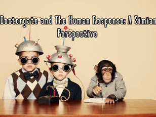 Doctorgate and the Human Response: A Simian Perspective