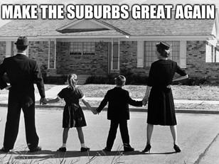 Make the Suburbs Great Again