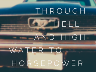 Through Hell and High Water to Horsepower