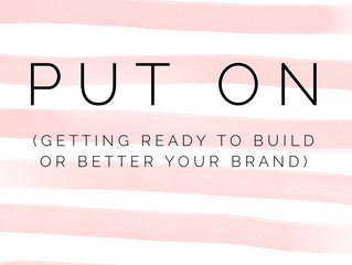 Put On (Getting Ready to Build or Better Your Brand)