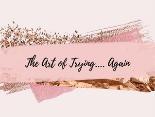 The Art of Trying....Again