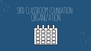SPED Classroom Foundation: Organization